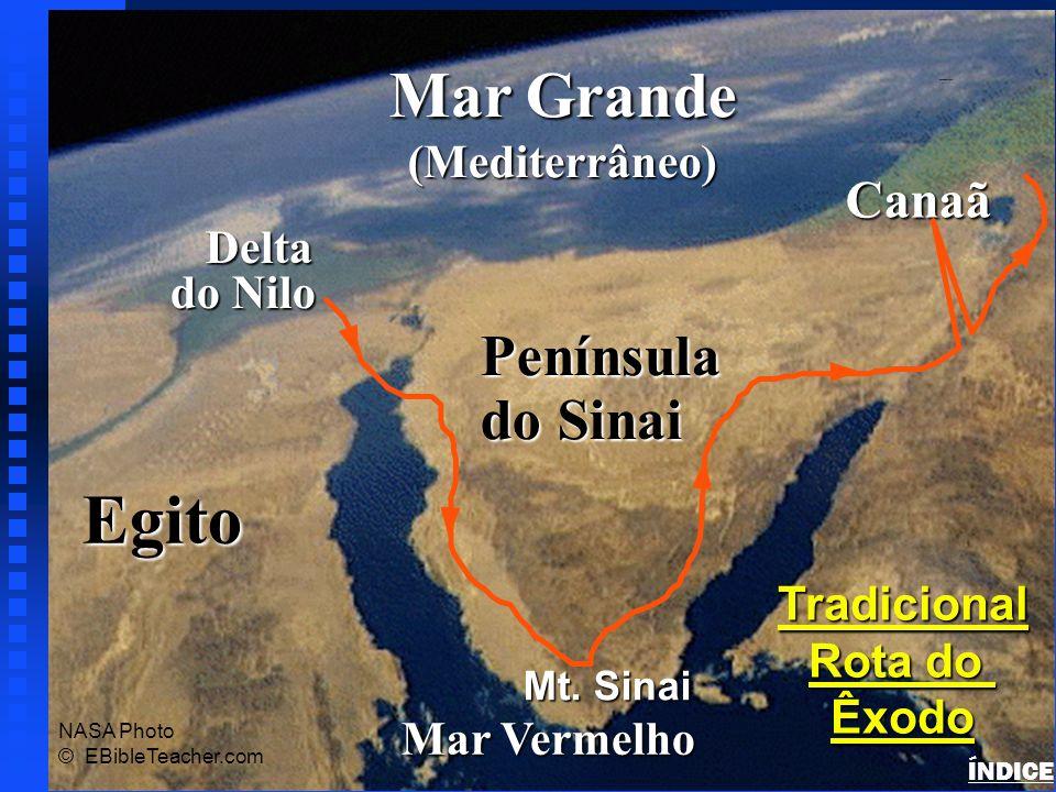 Egito Delta do Nilo Mar Grande (Mediterrâneo) Mar Vermelho Península do Sinai Canaã Tradicional Rota do Êxodo NASA Photo © EBibleTeacher.com Codorniz/Maná Mt.