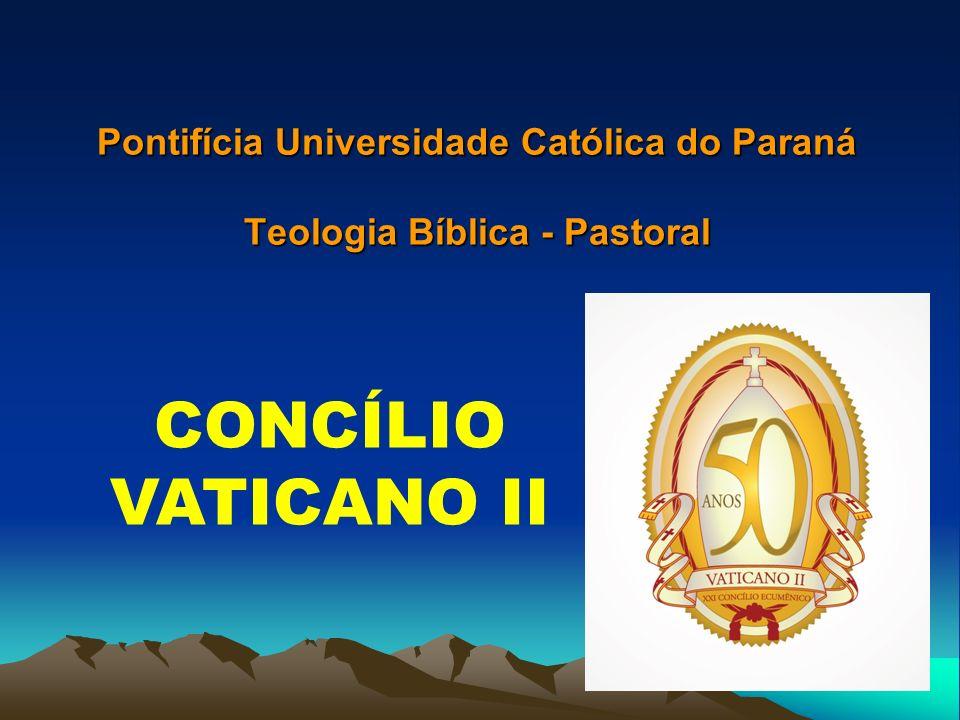 Pontifícia Universidade Católica do Paraná Teologia Bíblica - Pastoral CONCÍLIO VATICANO II