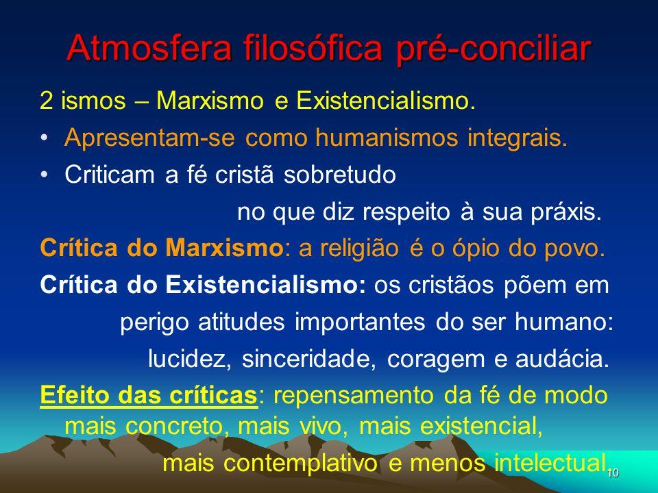 10 Atmosfera filosófica pré-conciliar 2 ismos – Marxismo e Existencialismo. Apresentam-se como humanismos integrais. Criticam a fé cristã sobretudo no