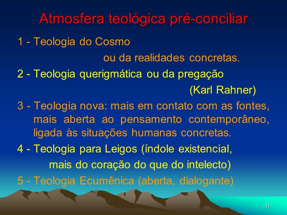 11 Atmosfera teológica pré-conciliar 1 - Teologia do Cosmo ou da realidades concretas. 2 - Teologia querigmática ou da pregação (Karl Rahner) 3 - Teol