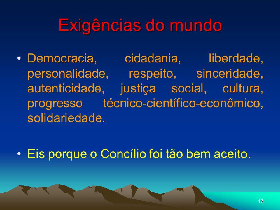 17 Exigências do mundo Democracia, cidadania, liberdade, personalidade, respeito, sinceridade, autenticidade, justiça social, cultura, progresso técni