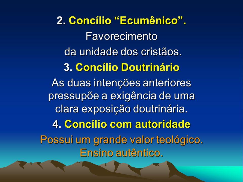 2. Concílio Ecumênico. Favorecimento da unidade dos cristãos. da unidade dos cristãos. 3. Concílio Doutrinário As duas intenções anteriores pressupõe