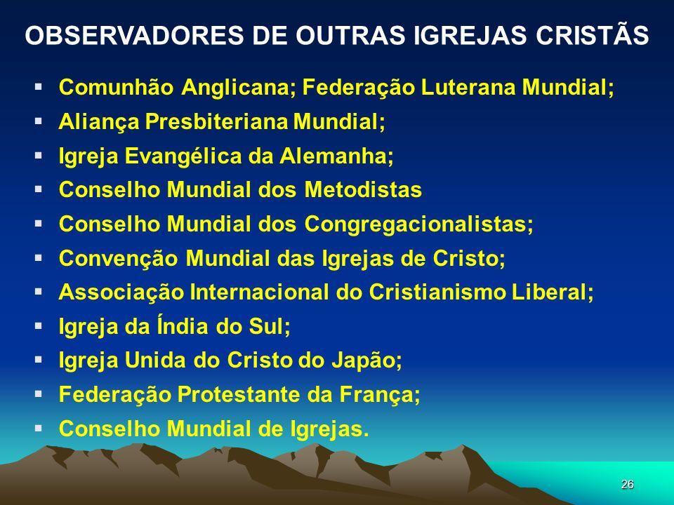 26 Comunhão Anglicana; Federação Luterana Mundial; Aliança Presbiteriana Mundial; Igreja Evangélica da Alemanha; Conselho Mundial dos Metodistas Conse