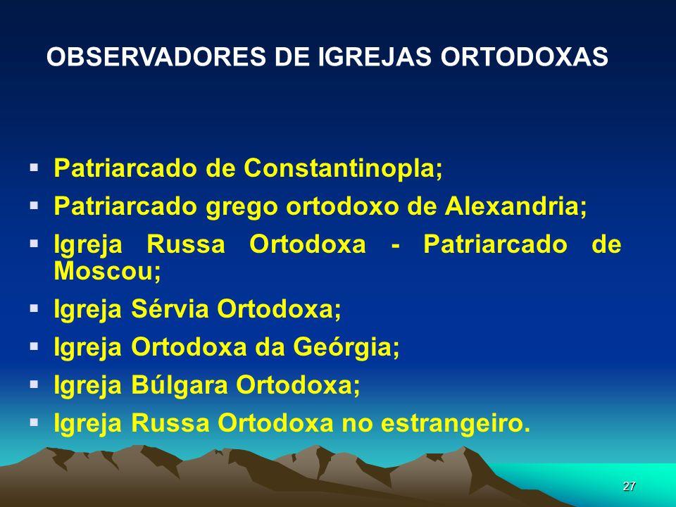 27 Patriarcado de Constantinopla; Patriarcado grego ortodoxo de Alexandria; Igreja Russa Ortodoxa - Patriarcado de Moscou; Igreja Sérvia Ortodoxa; Igr