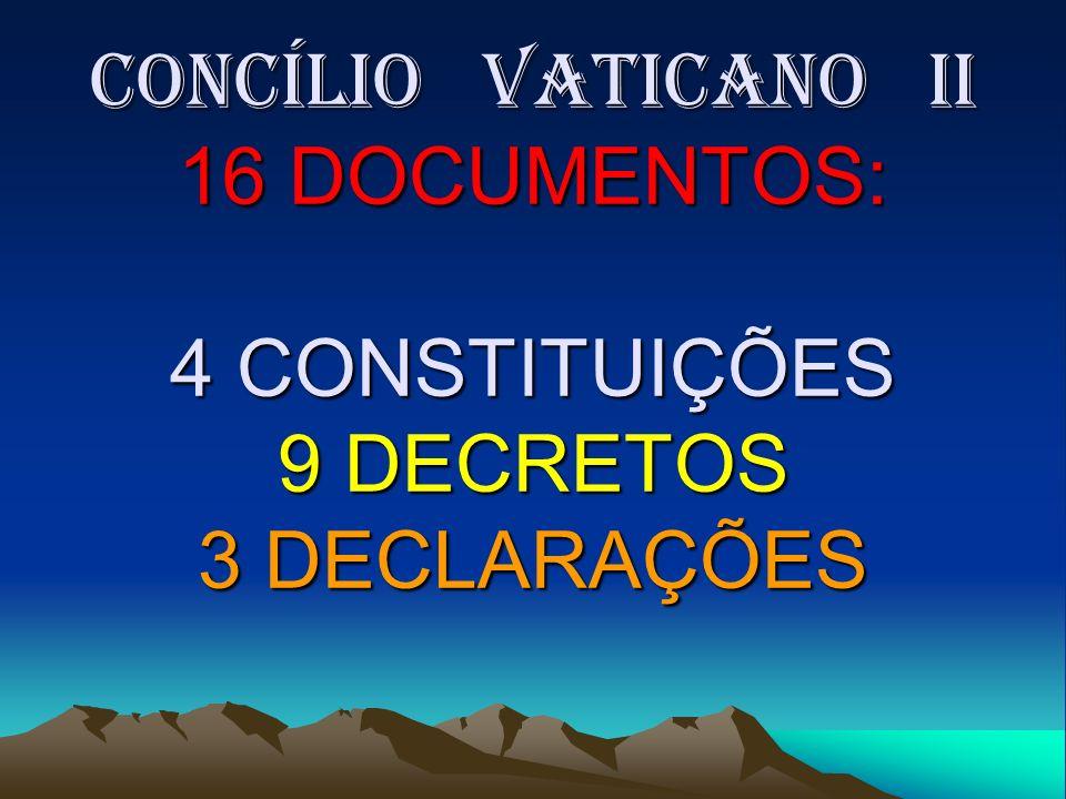 Concílio Vaticano II 16 DOCUMENTOS: 4 CONSTITUIÇÕES 9 DECRETOS 3 DECLARAÇÕES Concílio Vaticano II 16 DOCUMENTOS: 4 CONSTITUIÇÕES 9 DECRETOS 3 DECLARAÇ