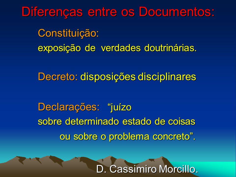 Diferenças entre os Documentos: Constituição: exposição de verdades doutrinárias. Decreto: disposições disciplinares Declarações: juízo sobre determin