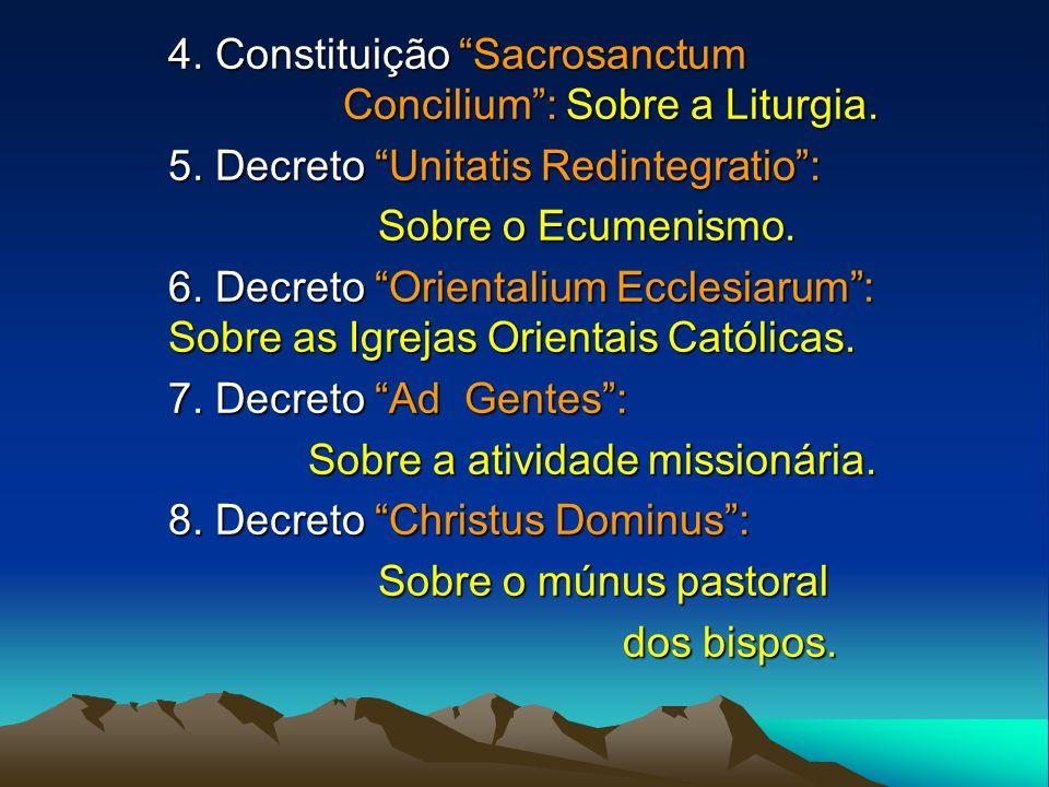 4. Constituição Sacrosanctum Concilium: Sobre a Liturgia. 5. Decreto Unitatis Redintegratio: Sobre o Ecumenismo. Sobre o Ecumenismo. 6. Decreto Orient