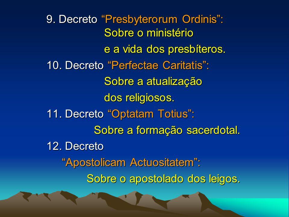 9. Decreto Presbyterorum Ordinis: Sobre o ministério e a vida dos presbíteros. 10. Decreto Perfectae Caritatis: Sobre a atualização dos religiosos. 11