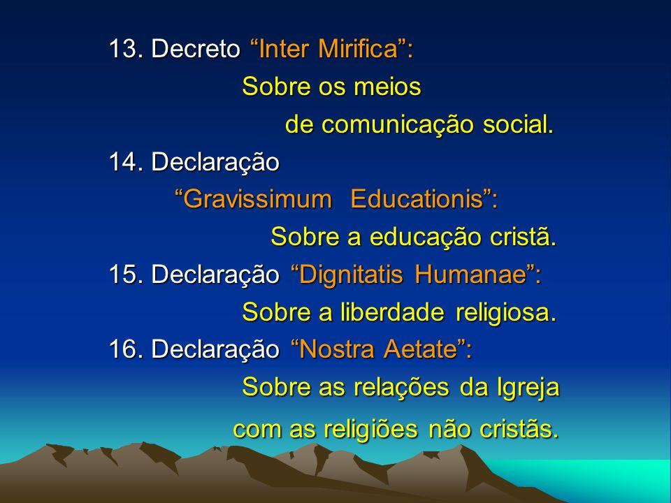 13. Decreto Inter Mirifica: Sobre os meios de comunicação social. de comunicação social. 14. Declaração Gravissimum Educationis: Sobre a educação cris