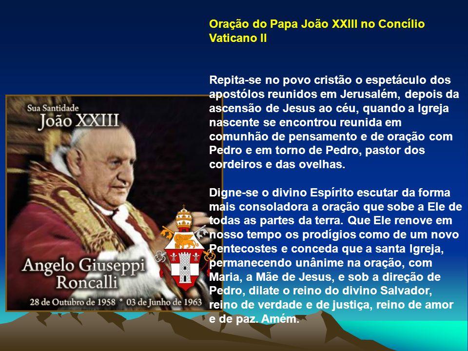Oração do Papa João XXIII no Concílio Vaticano II Repita-se no povo cristão o espetáculo dos apostólos reunidos em Jerusalém, depois da ascensão de Je