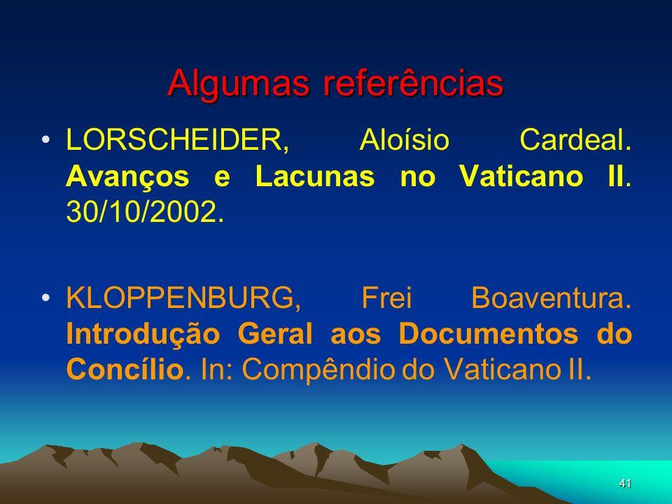 41 Algumas referências LORSCHEIDER, Aloísio Cardeal. Avanços e Lacunas no Vaticano II. 30/10/2002. KLOPPENBURG, Frei Boaventura. Introdução Geral aos