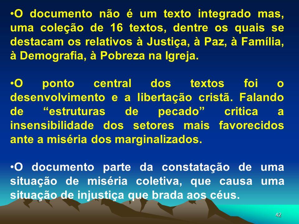 42 O documento não é um texto integrado mas, uma coleção de 16 textos, dentre os quais se destacam os relativos à Justiça, à Paz, à Família, à Demogra