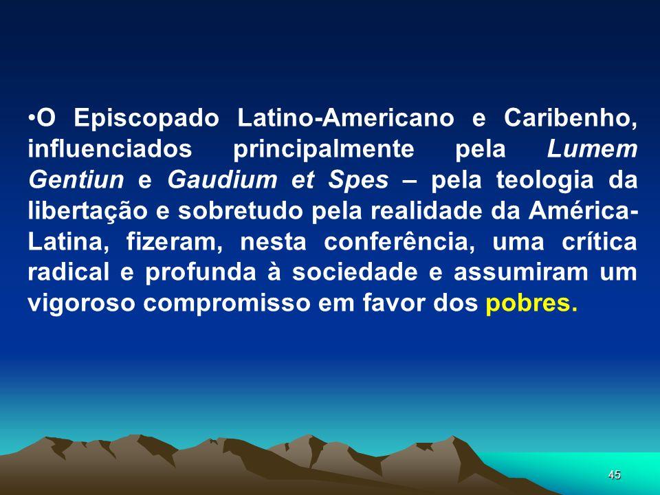 45 O Episcopado Latino-Americano e Caribenho, influenciados principalmente pela Lumem Gentiun e Gaudium et Spes – pela teologia da libertação e sobret