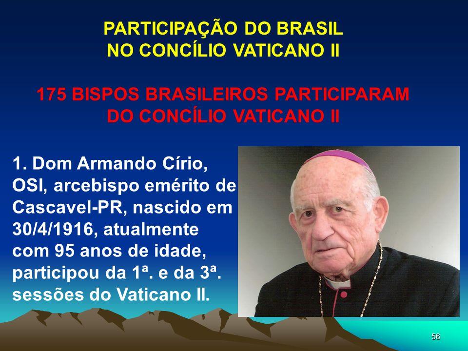 56 PARTICIPAÇÃO DO BRASIL NO CONCÍLIO VATICANO II 175 BISPOS BRASILEIROS PARTICIPARAM DO CONCÍLIO VATICANO II 1. Dom Armando Círio, OSI, arcebispo emé