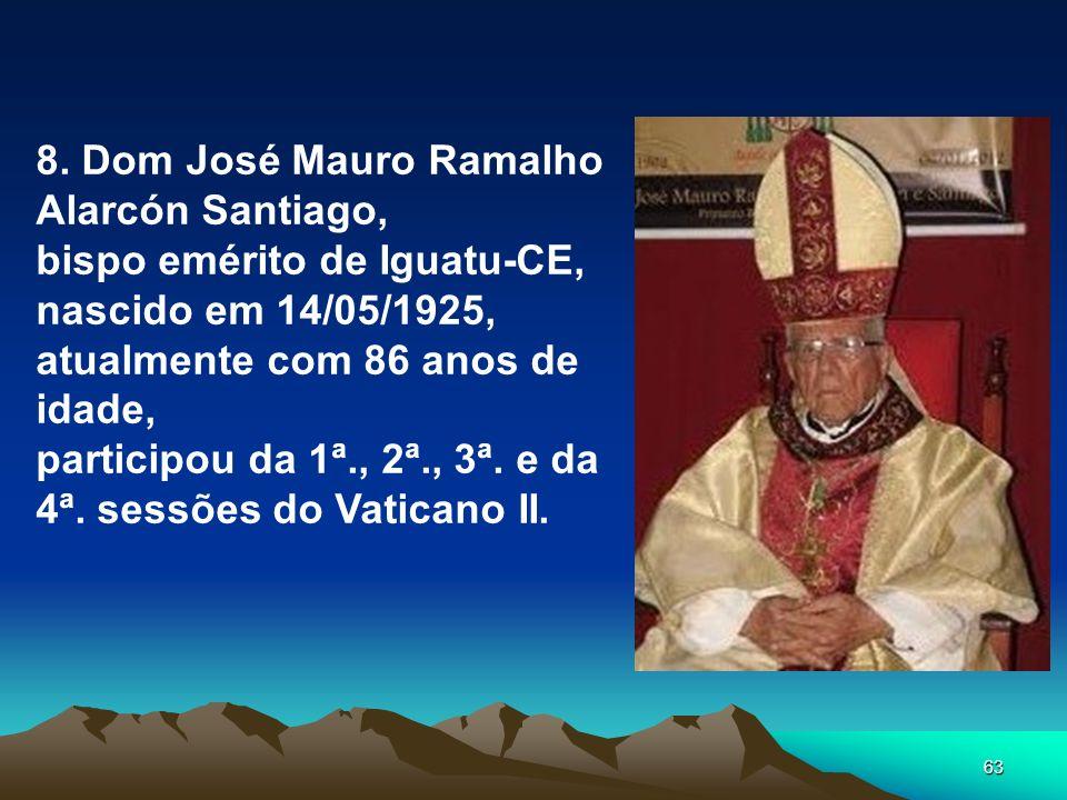 63 8. Dom José Mauro Ramalho Alarcón Santiago, bispo emérito de Iguatu-CE, nascido em 14/05/1925, atualmente com 86 anos de idade, participou da 1ª.,