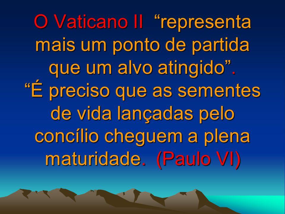O Vaticano II representa mais um ponto de partida que um alvo atingido. É preciso que as sementes de vida lançadas pelo concílio cheguem a plena matur