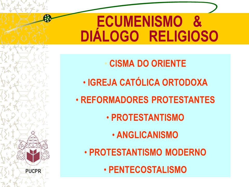 ECUMENISMO & DIÁLOGO RELIGIOSO PUCPR CISMA DO ORIENTE IGREJA CATÓLICA ORTODOXA REFORMADORES PROTESTANTES PROTESTANTISMO ANGLICANISMO PROTESTANTISMO MO