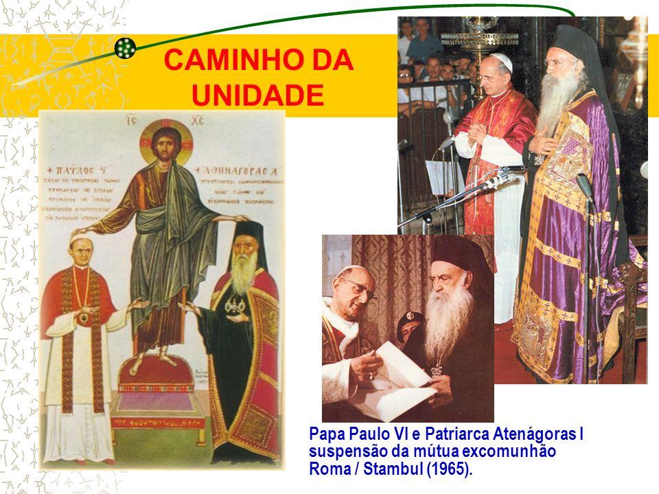 CAMINHO DA UNIDADE Papa Paulo VI e Patriarca Atenágoras I suspensão da mútua excomunhão Roma / Stambul (1965).