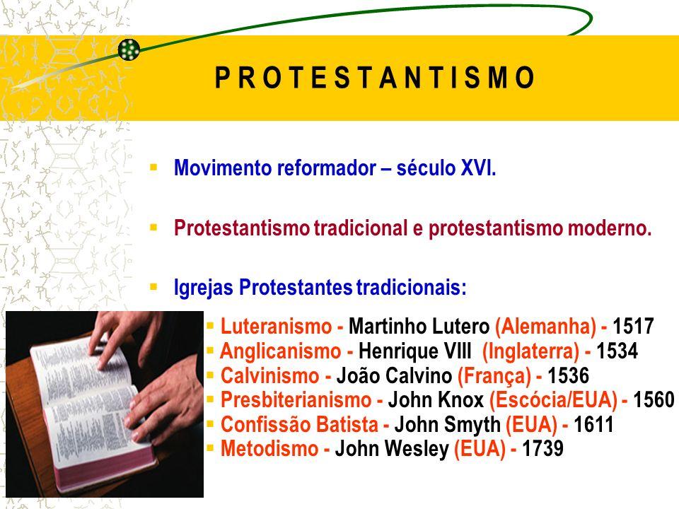 P R O T E S T A N T I S M O Movimento reformador – século XVI. Protestantismo tradicional e protestantismo moderno. Igrejas Protestantes tradicionais: