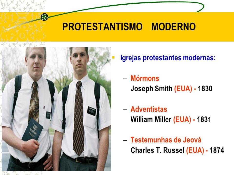 PROTESTANTISMO MODERNO Igrejas protestantes modernas: – Mórmons Joseph Smith (EUA) - 1830 – Adventistas William Miller (EUA) - 1831 – Testemunhas de J