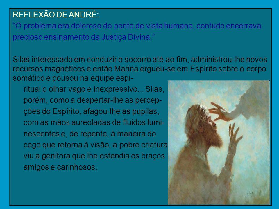 REFLEXÃO DE ANDRÉ: O problema era doloroso do ponto de vista humano, contudo encerrava precioso ensinamento da Justiça Divina. Silas interessado em co