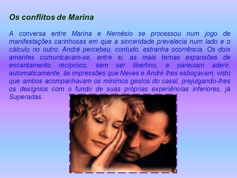 Os conflitos de Marina A conversa entre Marina e Nemésio se processou num jogo de manifestações carinhosas em que a sinceridade prevalecia num lado e o cálculo no outro.