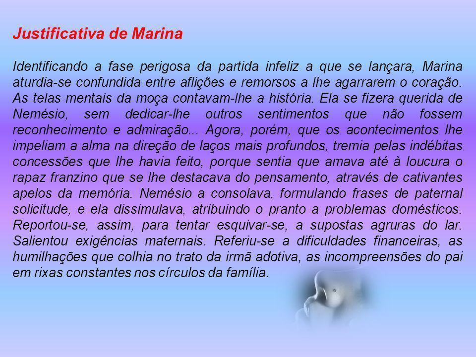Justificativa de Marina Identificando a fase perigosa da partida infeliz a que se lançara, Marina aturdia-se confundida entre aflições e remorsos a lhe agarrarem o coração.