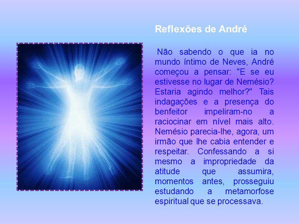 Reflexões de André Não sabendo o que ia no mundo íntimo de Neves, André começou a pensar: E se eu estivesse no lugar de Nemésio.
