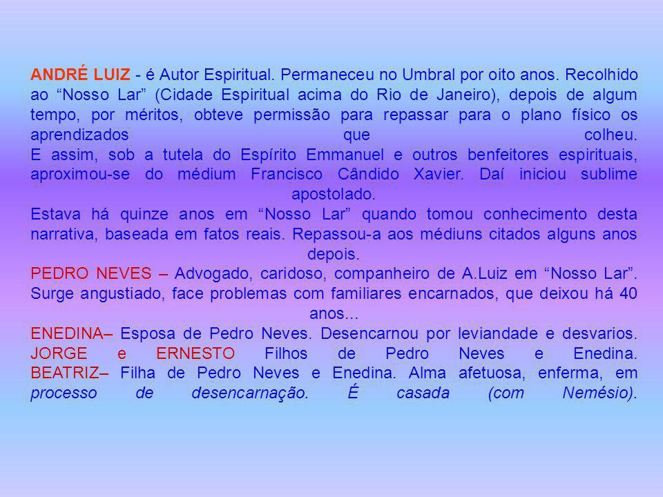 ANDRÉ LUIZ - é Autor Espiritual.Permaneceu no Umbral por oito anos.