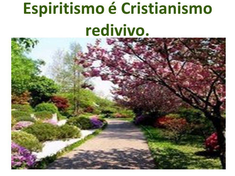 Espiritismo é Cristianismo redivivo.