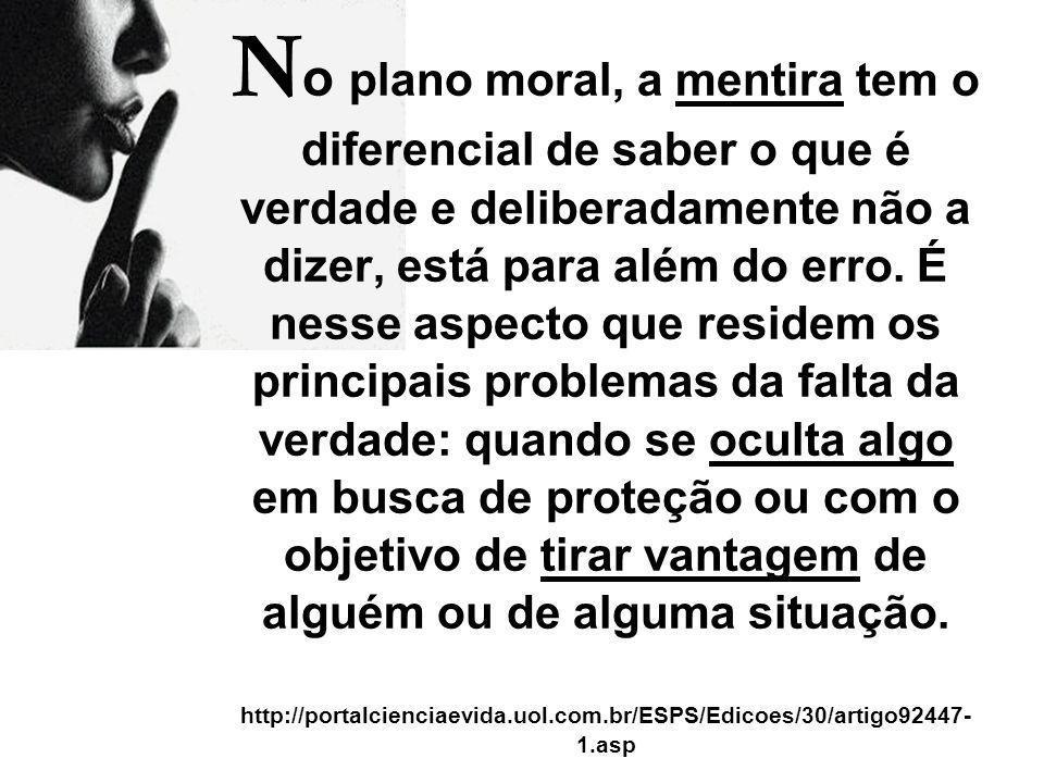 N o plano moral, a mentira tem o diferencial de saber o que é verdade e deliberadamente não a dizer, está para além do erro. É nesse aspecto que resid