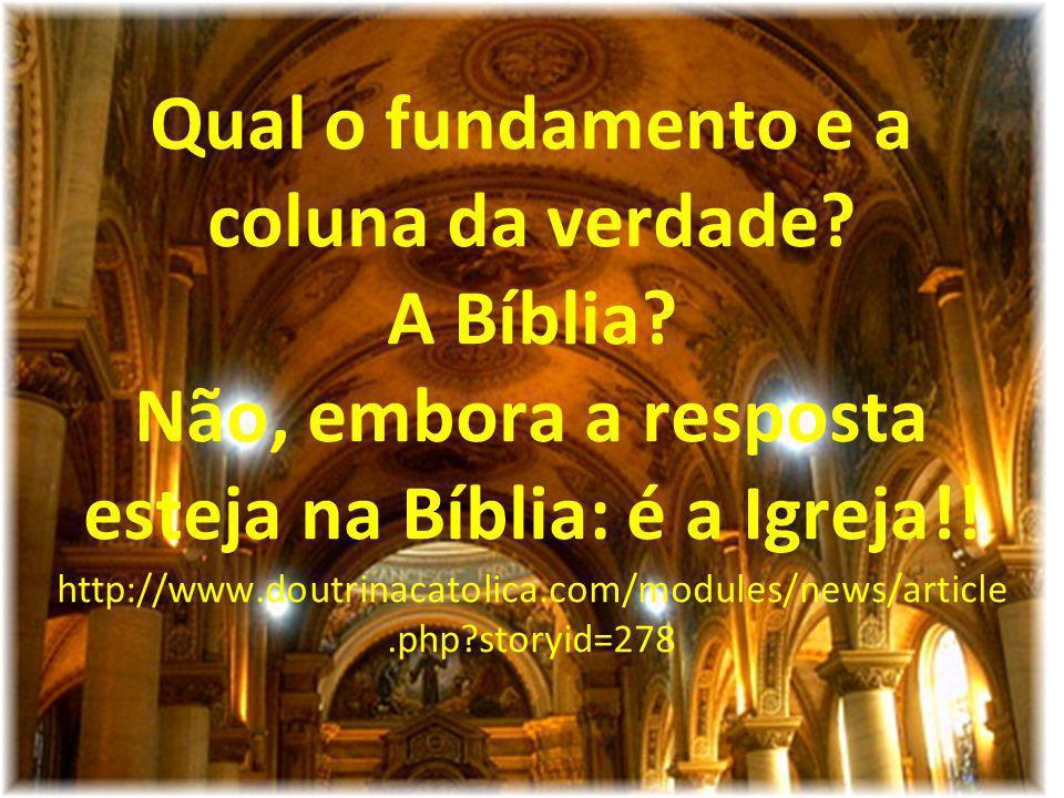 Qual o fundamento e a coluna da verdade? A Bíblia? Não, embora a resposta esteja na Bíblia: é a Igreja!! http://www.doutrinacatolica.com/modules/news/