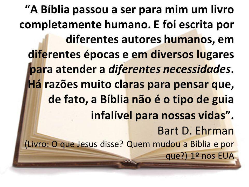 A Bíblia passou a ser para mim um livro completamente humano. E foi escrita por diferentes autores humanos, em diferentes épocas e em diversos lugares
