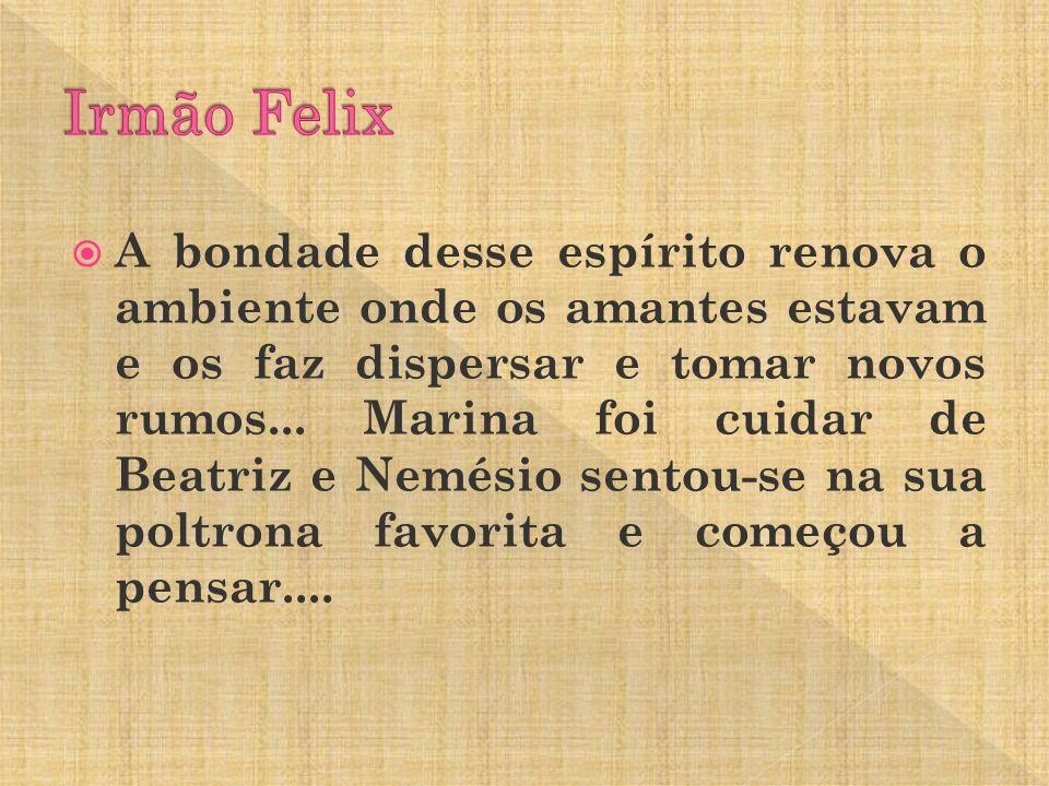 Lições do Capitulo Félix Agradecimento de Neves a Marina pelos cuidados que tem a Beatriz; E se estivéssemos no lugar dele.