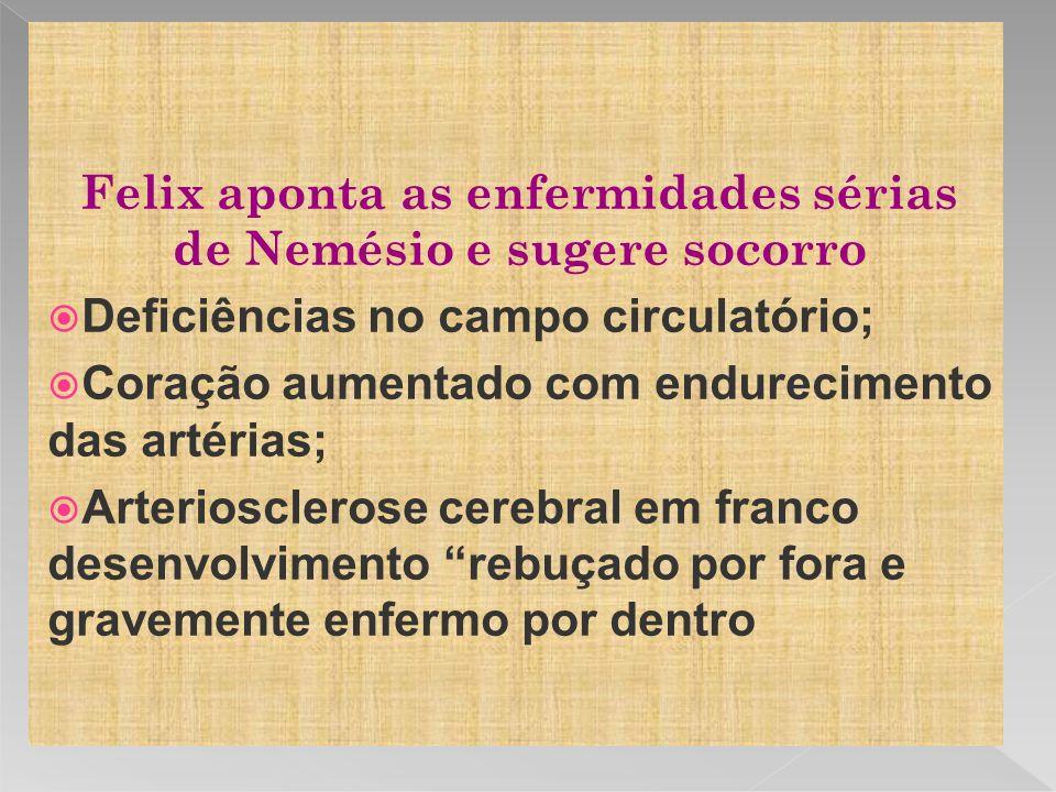 Felix aponta as enfermidades sérias de Nemésio e sugere socorro Deficiências no campo circulatório; Coração aumentado com endurecimento das artérias; Arteriosclerose cerebral em franco desenvolvimento rebuçado por fora e gravemente enfermo por dentro