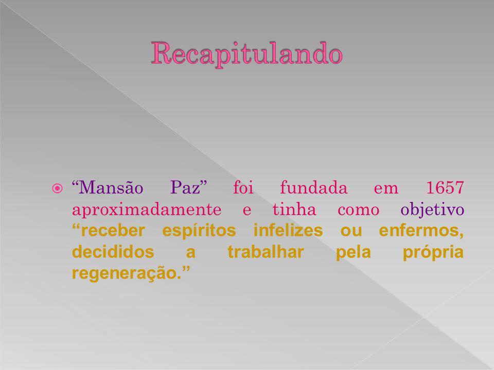 Mansão Paz foi fundada em 1657 aproximadamente e tinha como objetivo receber espíritos infelizes ou enfermos, decididos a trabalhar pela própria regen