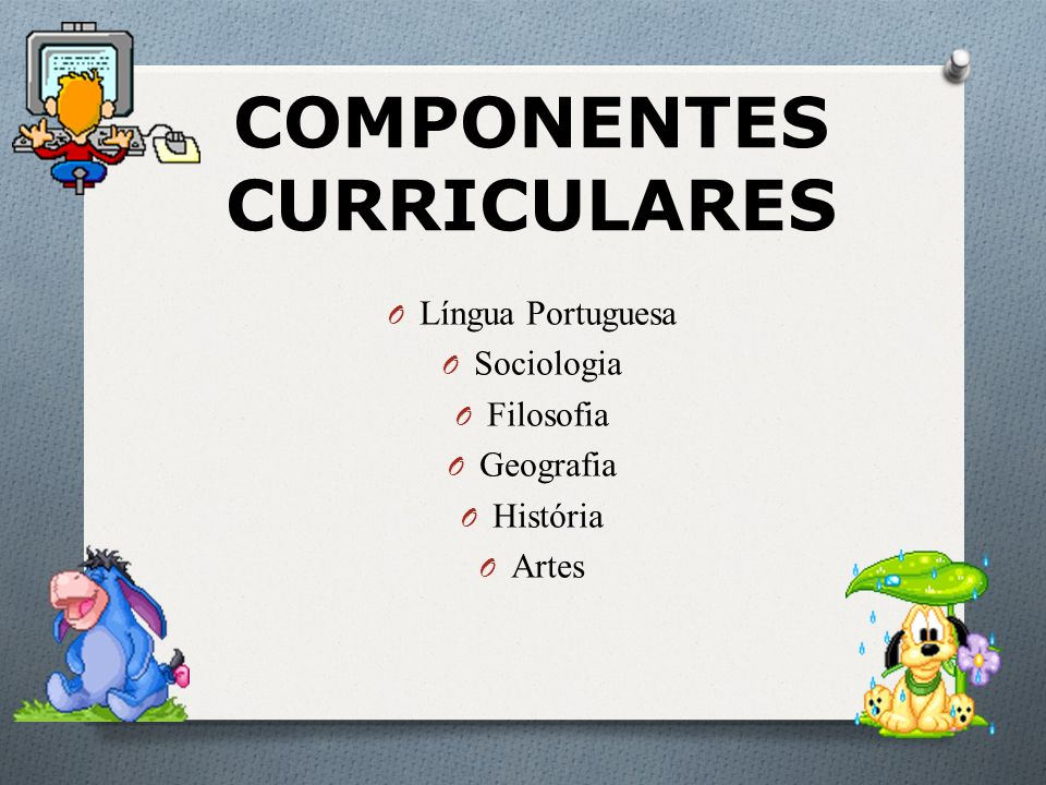 COMPONENTES CURRICULARES O Língua Portuguesa O Sociologia O Filosofia O Geografia O História O Artes