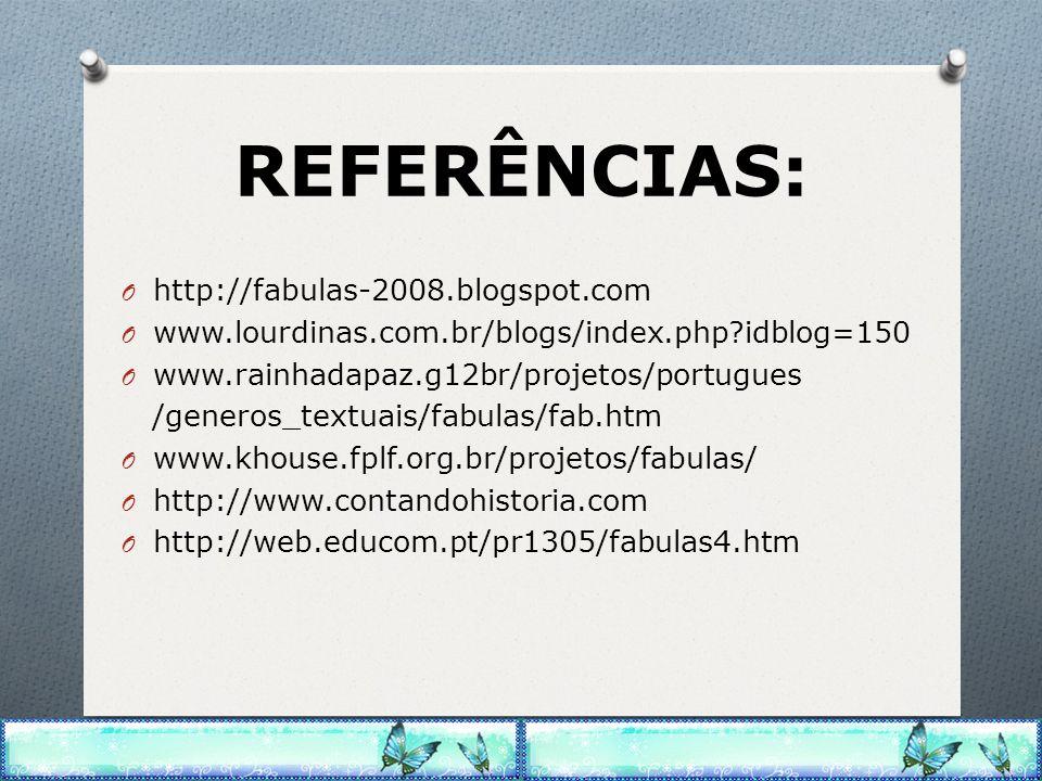 REFERÊNCIAS: O http://fabulas-2008.blogspot.com O www.lourdinas.com.br/blogs/index.php?idblog=150 O www.rainhadapaz.g12br/projetos/portugues /generos_