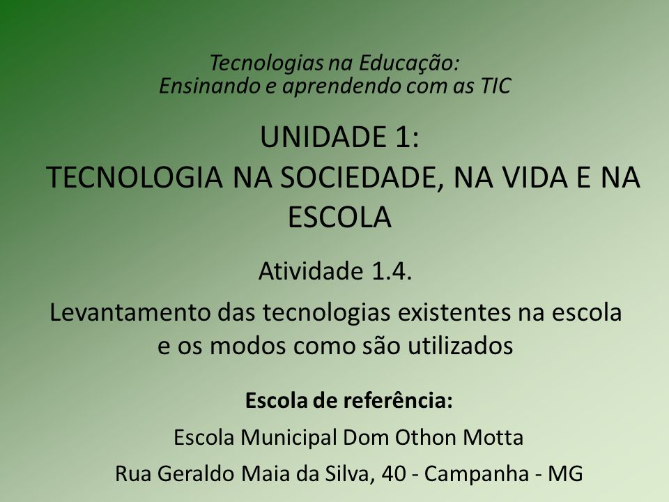 UNIDADE 1: TECNOLOGIA NA SOCIEDADE, NA VIDA E NA ESCOLA Escola de referência: Escola Municipal Dom Othon Motta Rua Geraldo Maia da Silva, 40 - Campanh