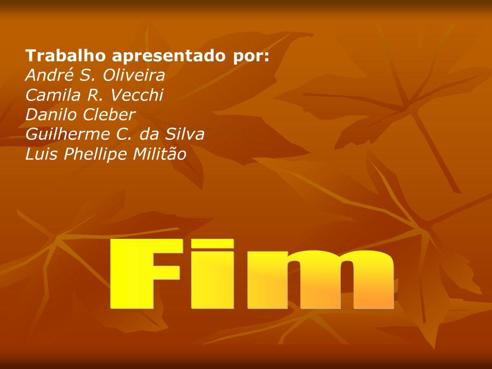 Trabalho apresentado por: André S. Oliveira Camila R. Vecchi Danilo Cleber Guilherme C. da Silva Luis Phellipe Militão