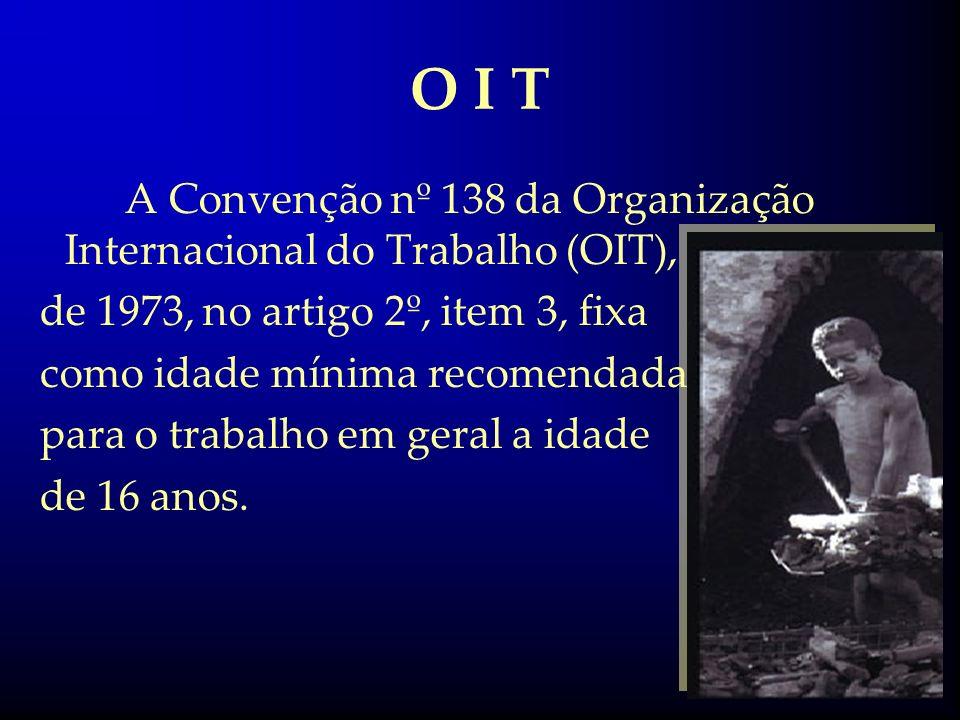 Países muito pobres A Convenção da OIT admite que seja fixada inicialmente uma idade mínima de 14 anos para o trabalho.