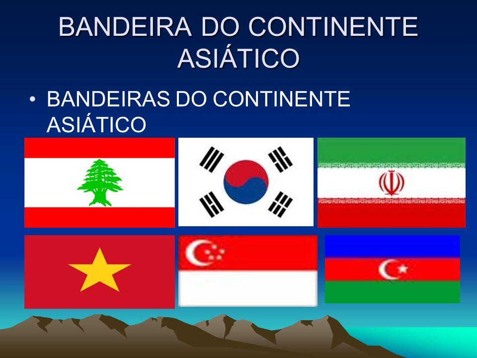 BANDEIRA DO CONTINENTE ASIÁTICO BANDEIRAS DO CONTINENTE ASIÁTICO