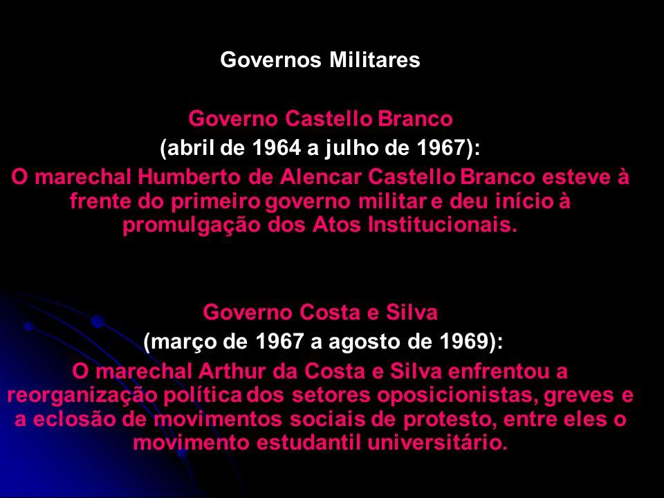 Governos Militares Governo Castello Branco (abril de 1964 a julho de 1967): O marechal Humberto de Alencar Castello Branco esteve à frente do primeiro