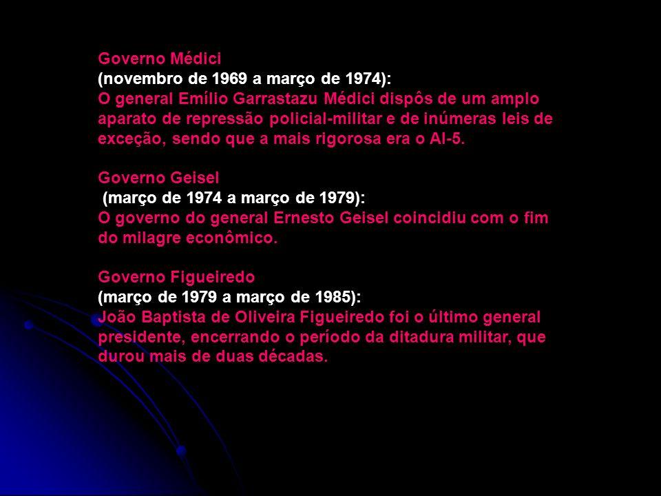 Governo Médici (novembro de 1969 a março de 1974): O general Emílio Garrastazu Médici dispôs de um amplo aparato de repressão policial-militar e de in