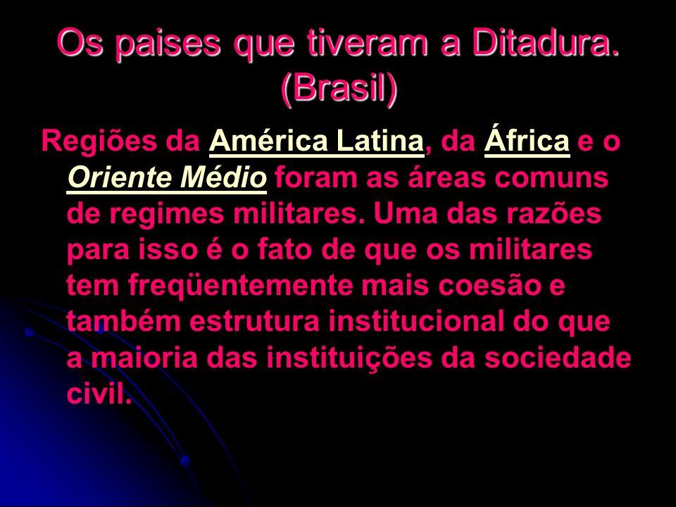 Os paises que tiveram a Ditadura. (Brasil) Regiões da América Latina, da África e o Oriente Médio foram as áreas comuns de regimes militares. Uma das