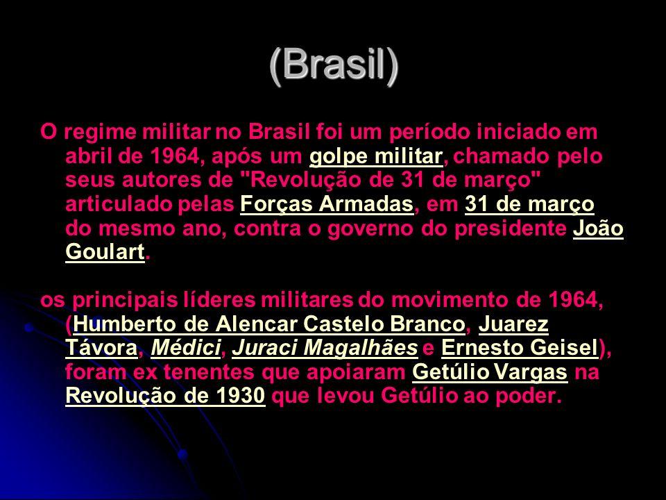 (Brasil) O regime militar no Brasil foi um período iniciado em abril de 1964, após um golpe militar, chamado pelo seus autores de