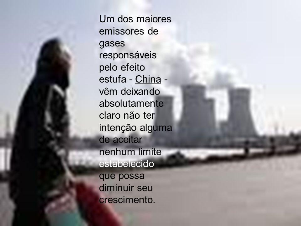 Um dos maiores emissores de gases responsáveis pelo efeito estufa - China - vêm deixando absolutamente claro não ter intenção alguma de aceitar nenhum