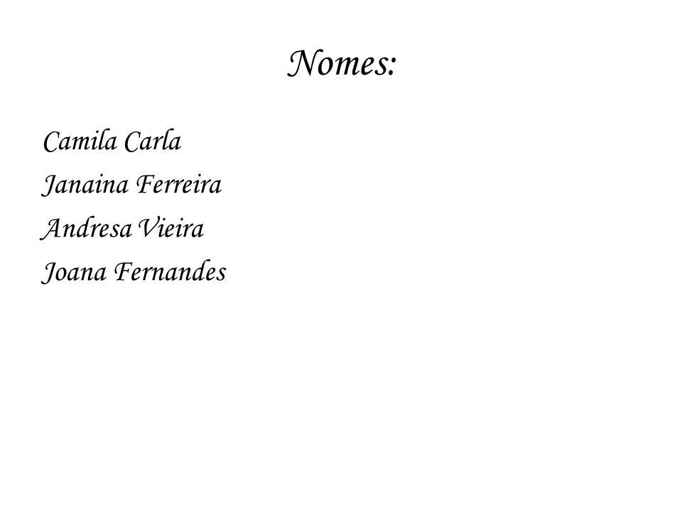Nomes: Camila Carla Janaina Ferreira Andresa Vieira Joana Fernandes
