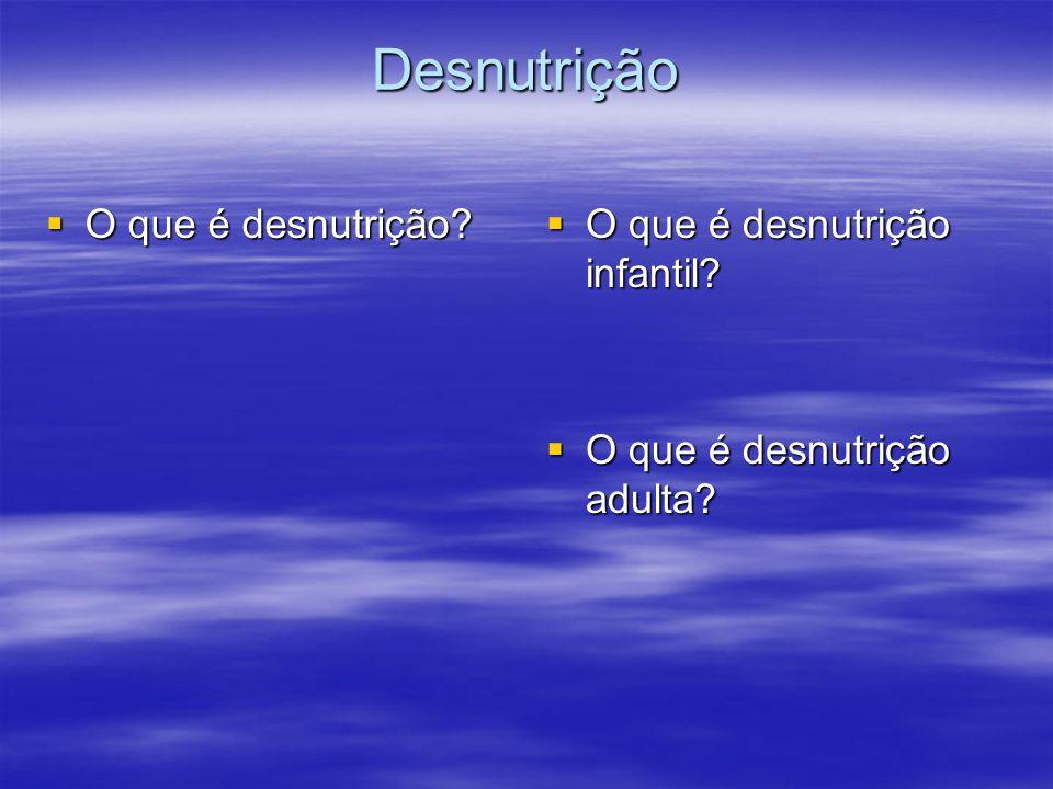 Desnutrição O que é desnutrição? O que é desnutrição? O que é desnutrição infantil? O que é desnutrição infantil? O que é desnutrição adulta? O que é