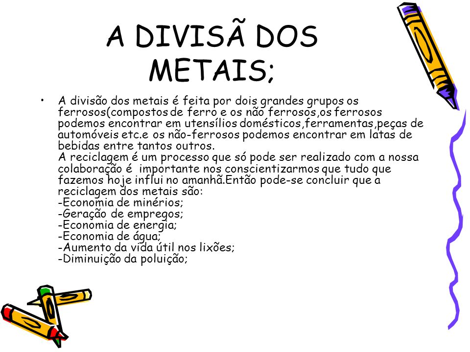 A DIVISÃ DOS METAIS; A divisão dos metais é feita por dois grandes grupos os ferrosos(compostos de ferro e os não ferrosos,os ferrosos podemos encontr